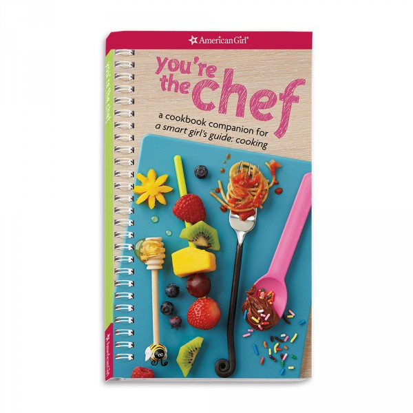 New! You're the Chef: A Cookbook Companion to A Smart Girl's Guide: Cooking