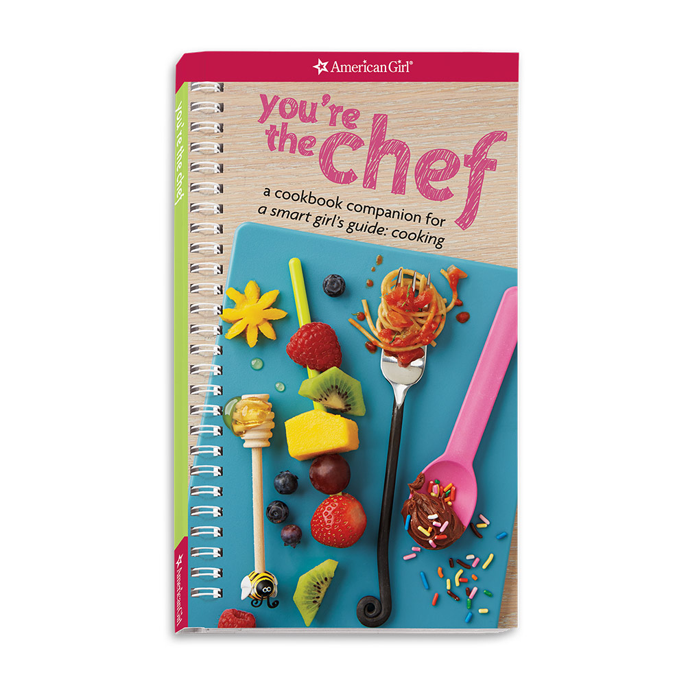 You're the Chef: A Cookbook Companion to A Smart Girl's Guide: Cooking