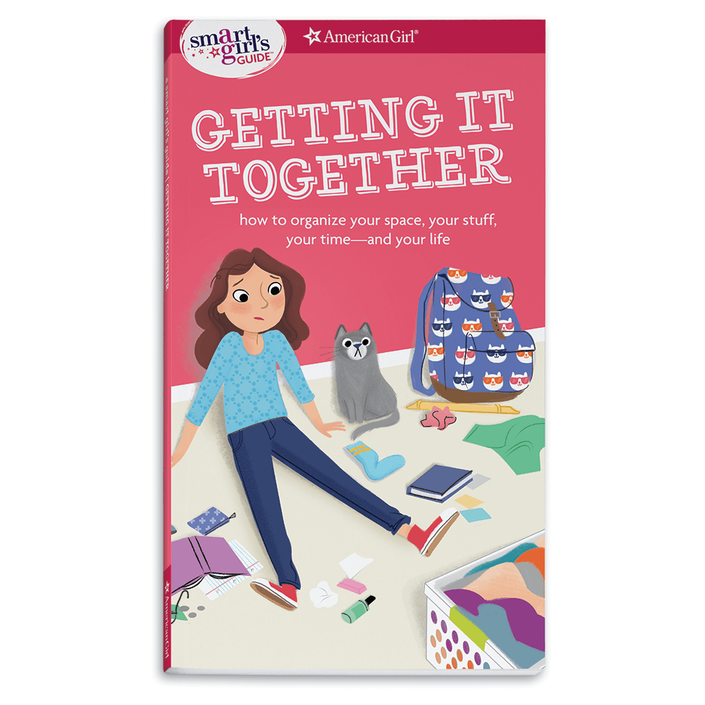 A Smart Girl's Guide: Getting It Together: How to Organize Your Space, Your Stuff, Your Time—and Your Life