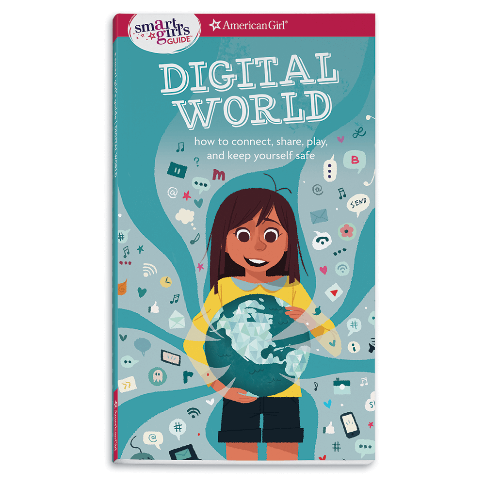 A Smart Girl's Guide: Digital World, How to Connect, Share, Play, and Keep Yourself Safe